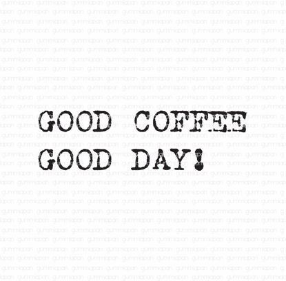 GOOD COFFEE GOOD DAY!